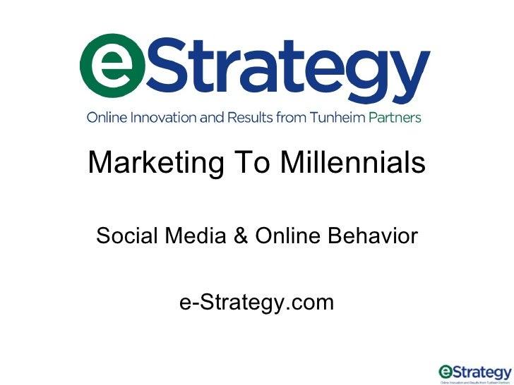 Marketing To Millennials  Social Media & Online Behavior         e-Strategy.com