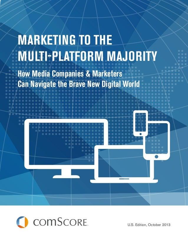 MARKETING TO THE MULTI-PLATFORM MAJORITY How Media Companies & Marketers Can Navigate the Brave New Digital World  U.S. Ed...