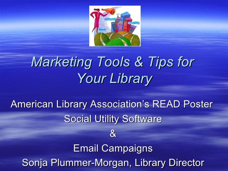 Marketing Tools & Tips for  Your Library American Library Association's READ Poster  Social Utility Software & Email Campa...