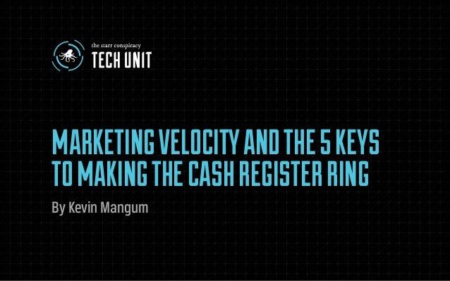 MARKETING VELOCITY AND THE 5 KEYS TO MAKING THE CASH REGISTER RING 1 MARKETINGVELOCITYANDTHE5KEYS TOMAKINGTHECASHREGISTERR...