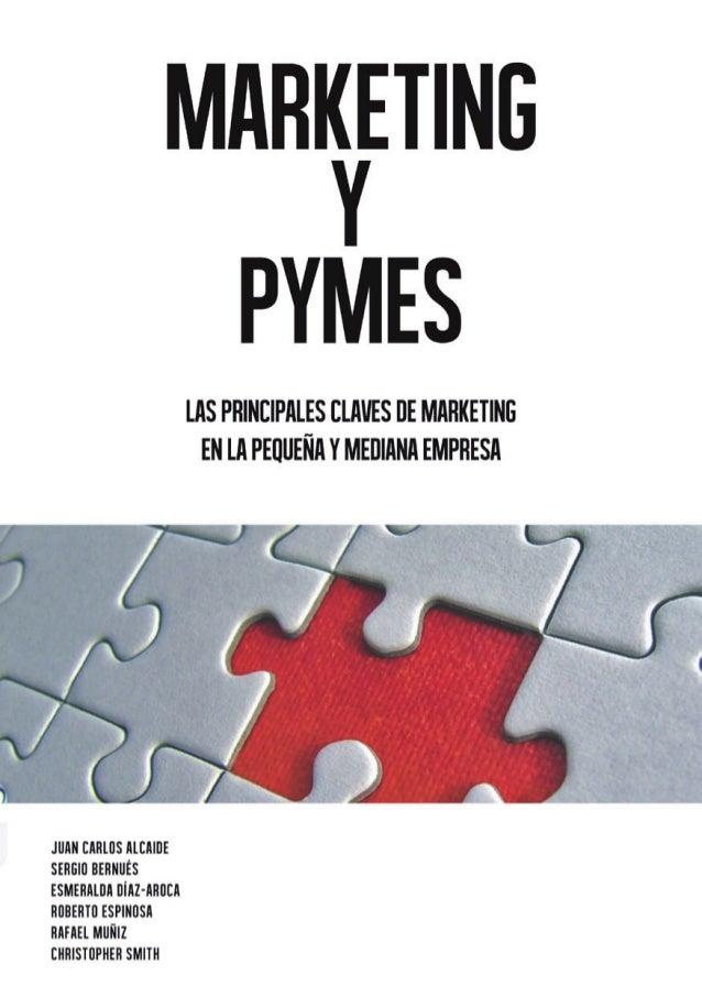 Marketing y Pymes (Juan Carlos Alcaide, Sergio Bernués, Esmeralda Díaz-Aroca, Roberto Espinosa, Rafael Muñiz, Cristopher Smith)