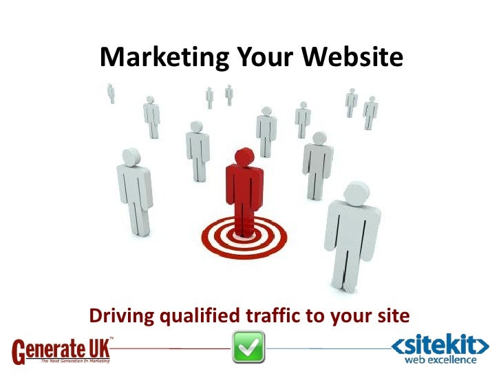 Marketing Your Website     Driving qualified traffic to your site