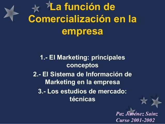 La función de Comercialización en la empresa 1.- El Marketing: principales conceptos 2.- El Sistema de Información de Mark...