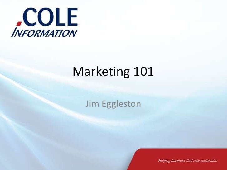 Marketing 101<br />Jim Eggleston<br />