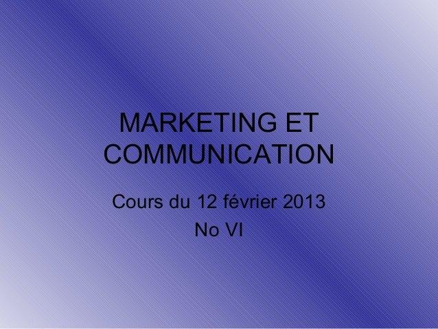 MARKETING ET COMMUNICATION Cours du 12 février 2013 No VI