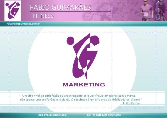www.fabioguimaraes.com.br FABIO GUIMARÃES FITNESS FABIO GUIMARÃES FITNESS MARKETING fabiogfitness@gmail.com Tels: 11 3842-8...