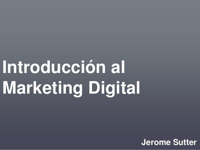 Introducción al  Marketing Digital  Jerome Sutter