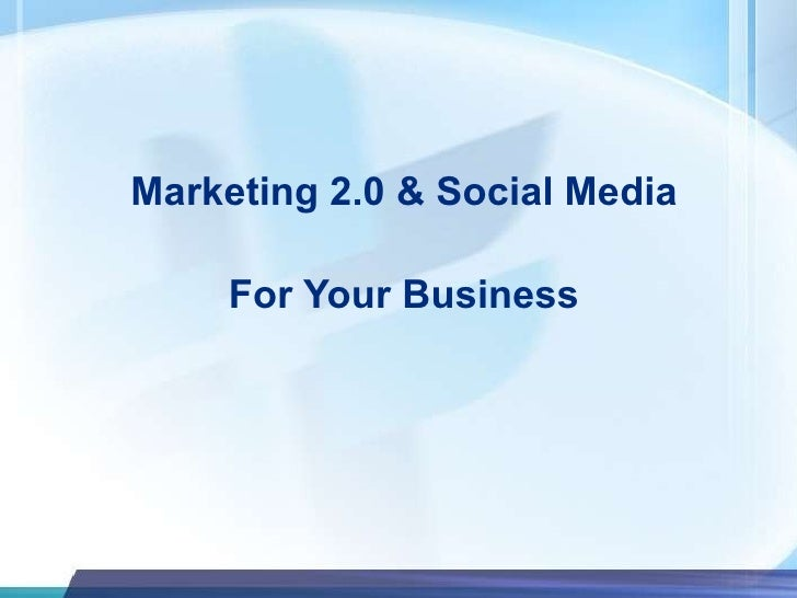 Marketing 2.0 & Social Media For Your Business