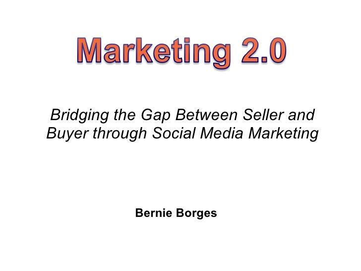 Bridging the Gap Between Seller and Buyer through Social Media Marketing Bernie Borges