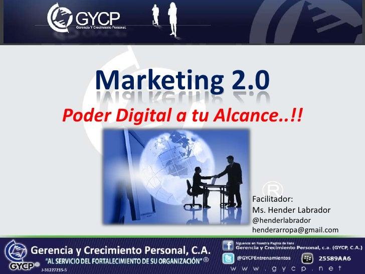 Marketing 2.0<br />Poder Digital a tu Alcance..!!<br />Facilitador:<br />Ms. Hender Labrador<br />@henderlabrador<br />hen...