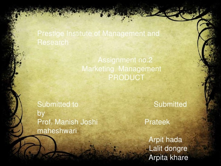 Prestige Institute of Management andResearch                 Assignment no.2             Marketing Management             ...