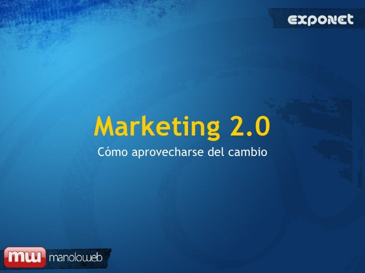 Marketing 2.0 Cómo aprovecharse del cambio