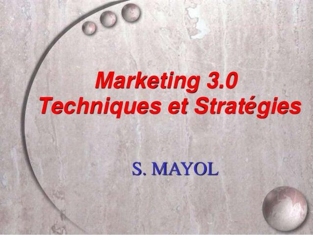 Marketing 3.0 Techniques et Stratégies S. MAYOL