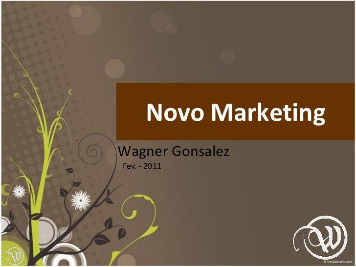 Novo MarketingWagner GonsalezFev. - 2011                       1
