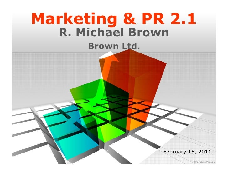 Marketing & PR 2.1   R. Michael Brown       Brown Ltd.                    February 15, 2011