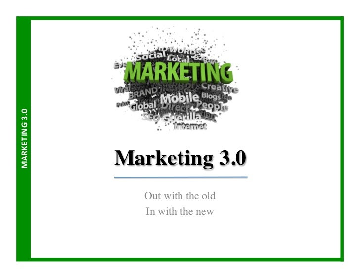 MARKETING	  3.0	                         Marketing 3.0	                          Out with the old	                        ...
