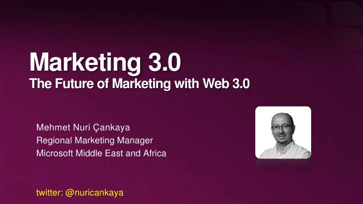 Marketing 3.0The Future of Marketing with Web 3.0 Mehmet Nuri Çankaya Regional Marketing Manager Microsoft Middle East and...