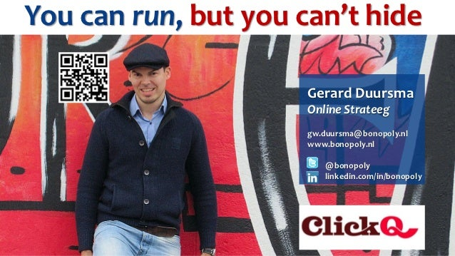 You can run, but you can't hide                      Gerard Duursma                      Online Strateeg                  ...