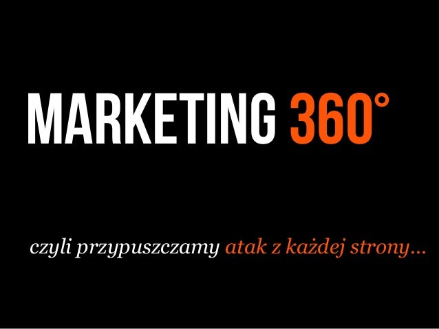 marketing 360°czyli przypuszczamy atak z każdej strony…