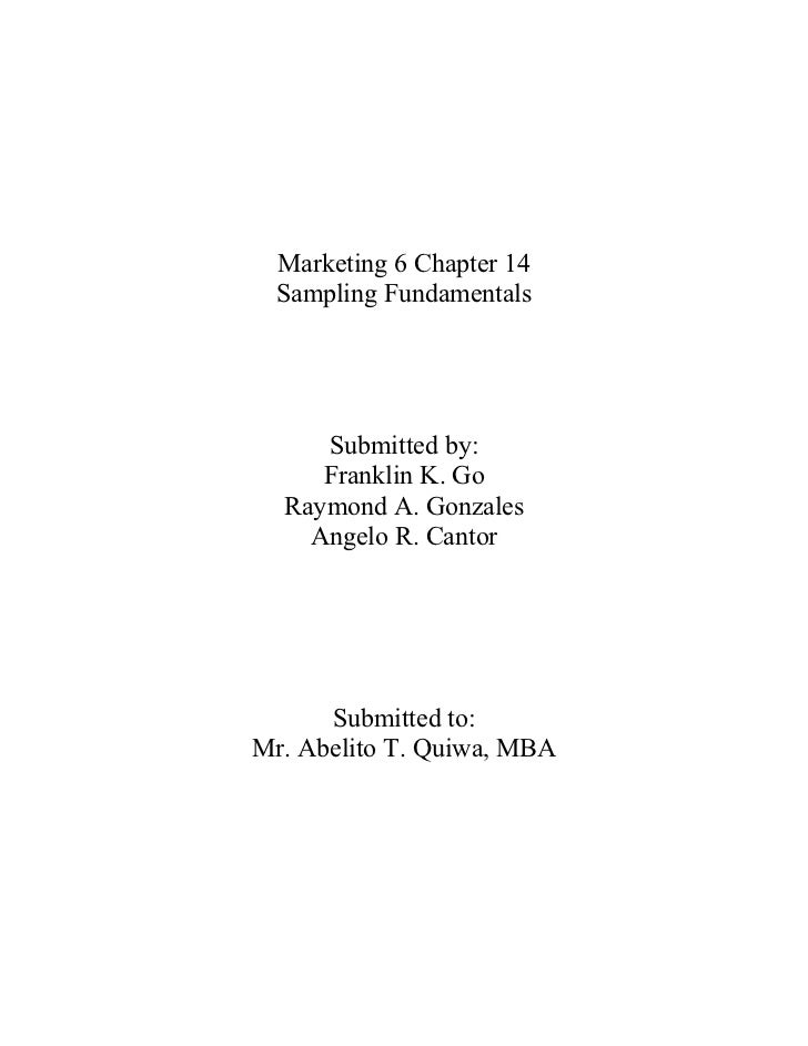 Marketing 6 Chapter 14 Sampling Fundamentals     Submitted by:     Franklin K. Go  Raymond A. Gonzales    Angelo R. Cantor...