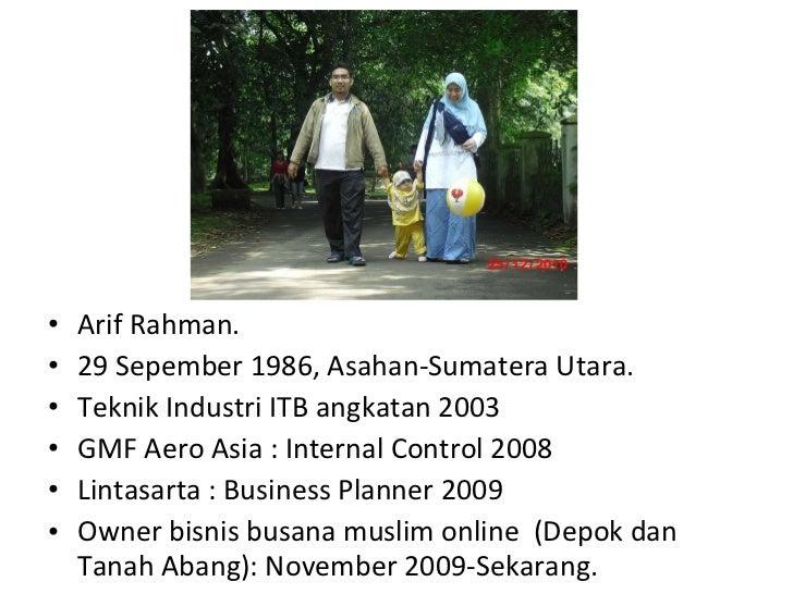 <ul><li>Arif Rahman. </li></ul><ul><li>29 Sepember 1986, Asahan-Sumatera Utara. </li></ul><ul><li>Teknik Industri ITB angk...