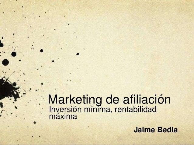 Marketing de afiliaciónInversión mínima, rentabilidadmáxima                       Jaime Bedia