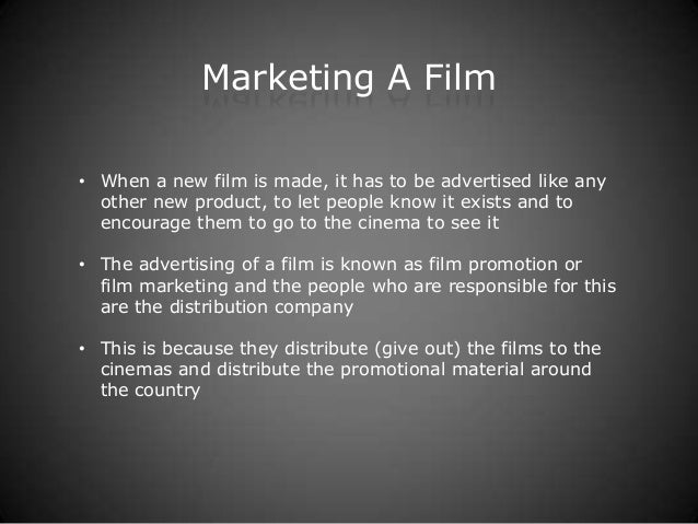 Marketing A Film• When a new film is made, it has to be advertised like any  other new product, to let people know it exis...
