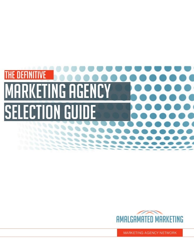 MARKETINGAGENCY selection guide MARKETING AGENCY NETWORK The Definitive