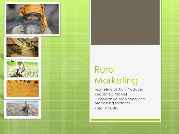 RuralMarketingMarketing of Agri-ProduceRegulated MarketCooperative marketing andprocessing societiesRural Industry