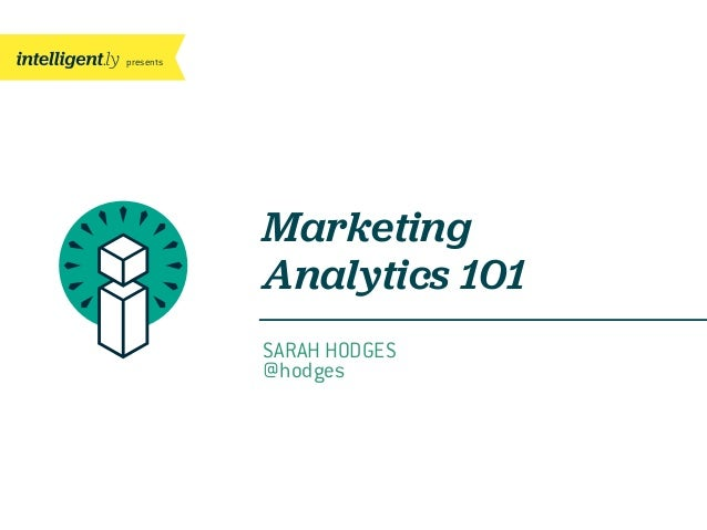 presentsMarketingAnalytics 101SARAH HODGES@hodges