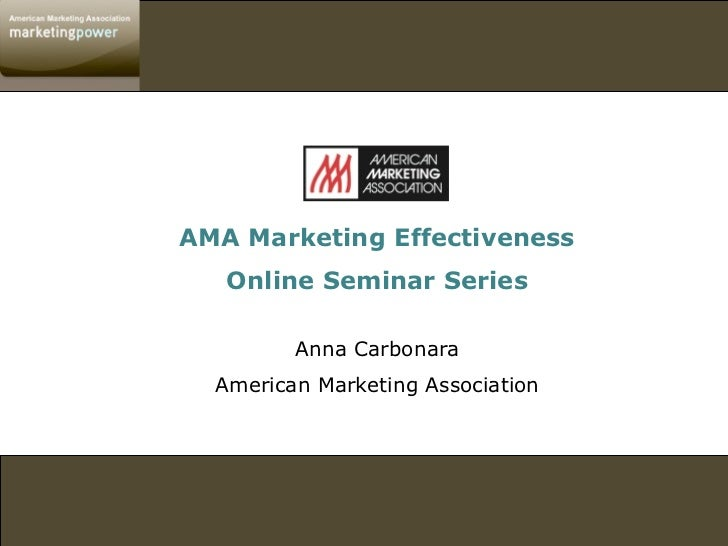 AMA Marketing Effectiveness   Online Seminar Series         Anna Carbonara  American Marketing Association