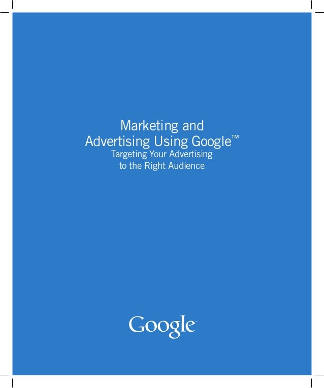 Marketing and Advertising Using Google™ Targeting Your Advertising to the Right Audience