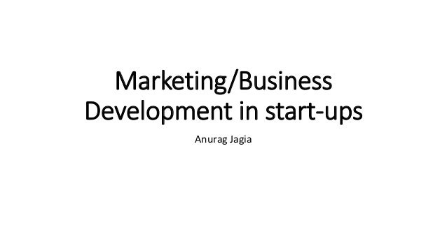 Marketing/Business Development in start-ups Anurag Jagia