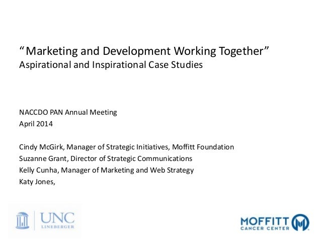 """""""Marketing and Development Working Together"""" Aspirational and Inspirational Case Studies NACCDO PAN Annual Meeting April 2..."""