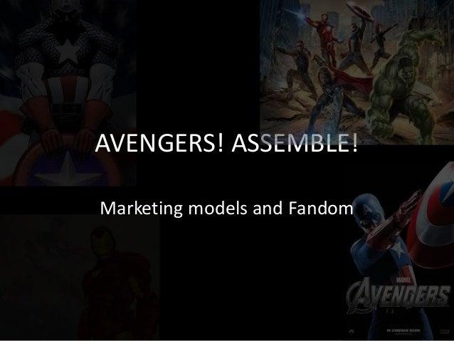 AVENGERS! ASSEMBLE! Marketing models and Fandom