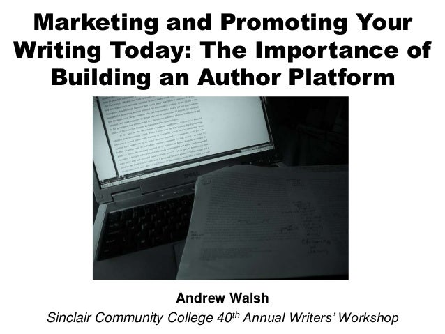 Marketing and Promoting Your Writing Today: The Importance of Building an Author Platform  Andrew Walsh Sinclair Community...