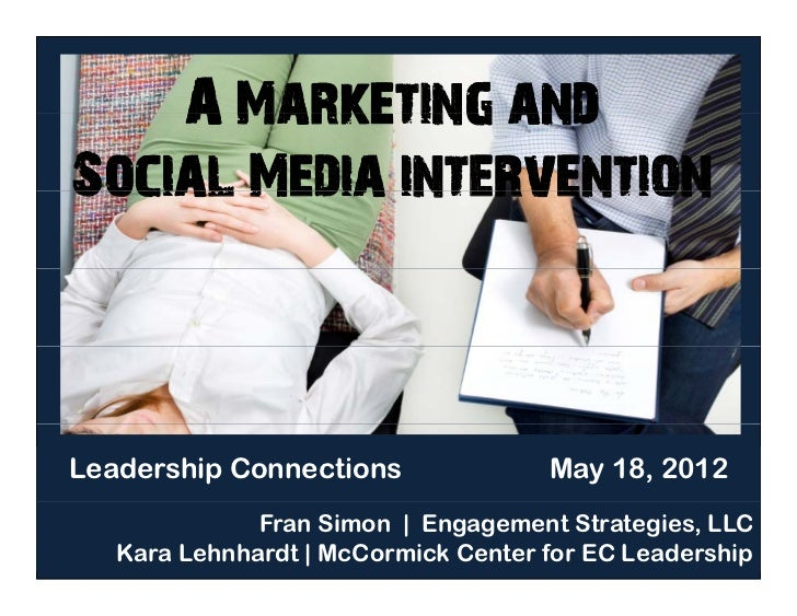 A Marketing andSocial Media interventionLeadership Connections               May 18, 2012              Fran Simon | Engage...