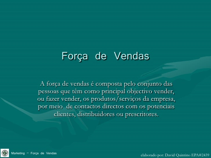 Força de Vendas                 A força de vendas é composta pelo conjunto das                pessoas que têm como princip...