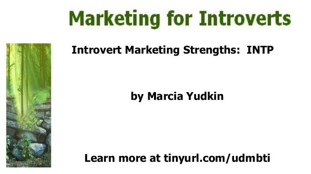 Introvert Marketing Strengths: INTP by Marcia Yudkin Learn more at tinyurl.com/udmbti