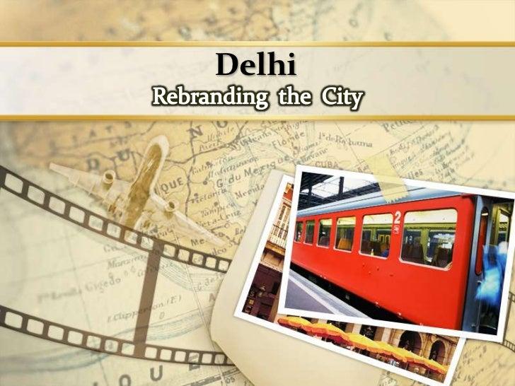 Delhi<br />Rebranding  the  City<br />