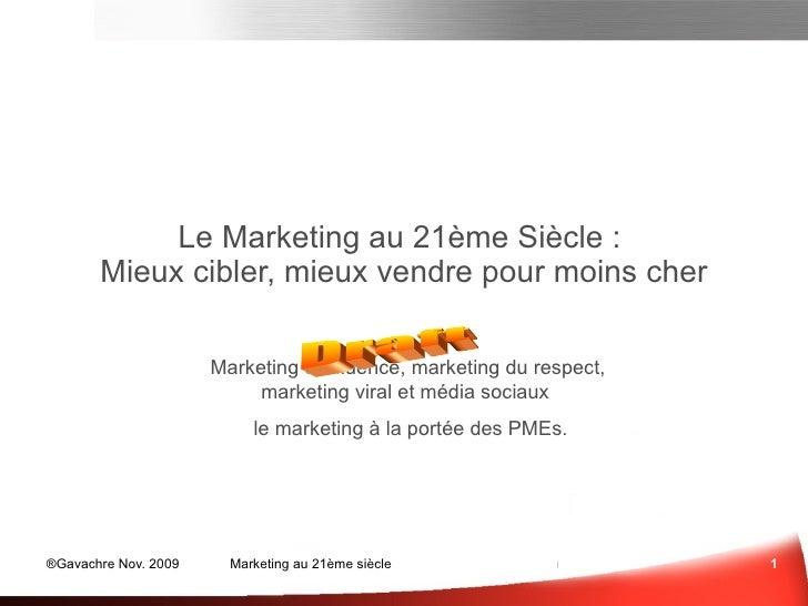 Le Marketing au 21ème Siècle :  Mieux cibler, mieux vendre, pour moins cher Marketing d'influence, marketing du respect,  ...