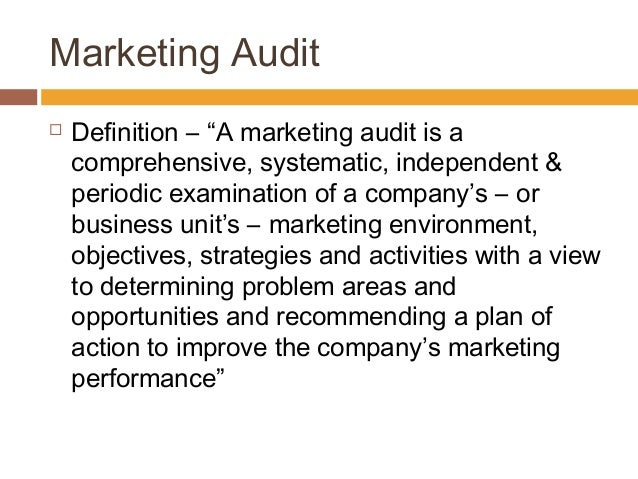 marketing audit A marketing audit is designed to catch flaws in strategy, process and  implementation, possibly saving your company thousands of dollars.