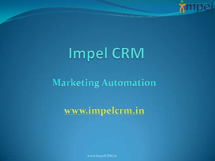 Impel CRM<br />Marketing Automation<br />www.impelcrm.in<br />www.ImpelCRM.in<br />