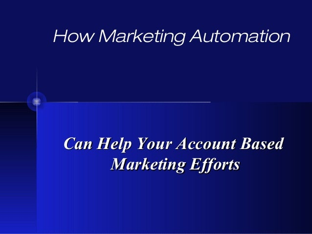 How Marketing Automation Can Help Your Account BasedCan Help Your Account Based Marketing EffortsMarketing Efforts