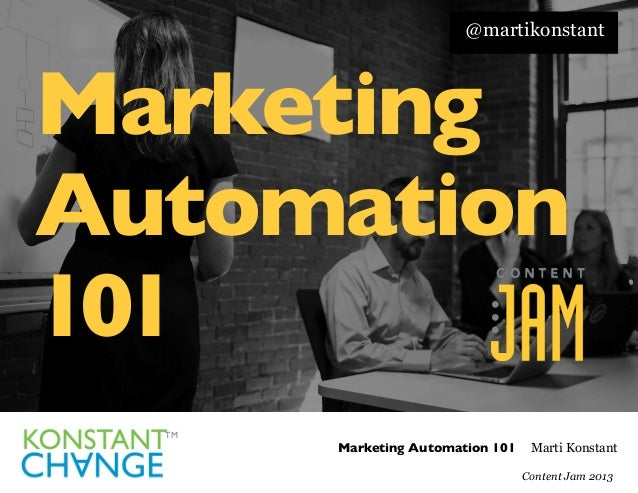 @martikonstant  Marketing Automation	  101	  TM	   Marketing Automation 101  Brand for Demand Marti Konstant Marketing Hac...
