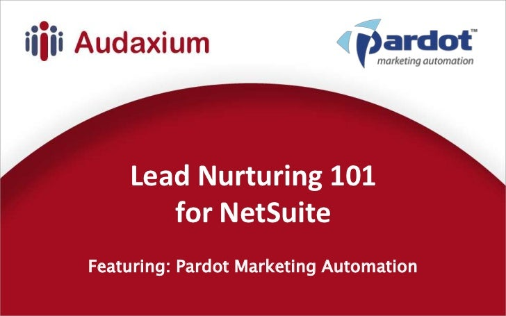 Lead Nurturing 101       for NetSuiteFeaturing: Pardot Marketing Automation