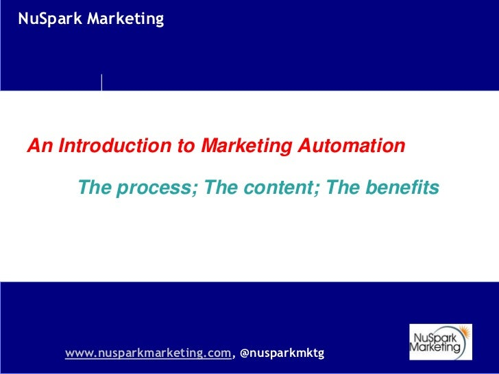 NuSpark MarketingAn Introduction to Marketing Automation      The process; The content; The benefits     www.nusparkmarket...