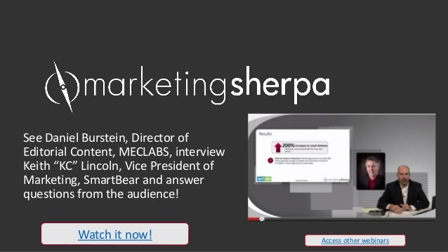 "See Daniel Burstein, Director of Editorial Content, MECLABS, interview Keith ""KC"" Lincoln, Vice President of Marketing, Sm..."
