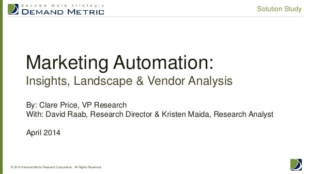 Marketing Automation: Insights, Landscape & Vendor Analysis © 2014 Demand Metric Research Corporation. All Rights Reserved...