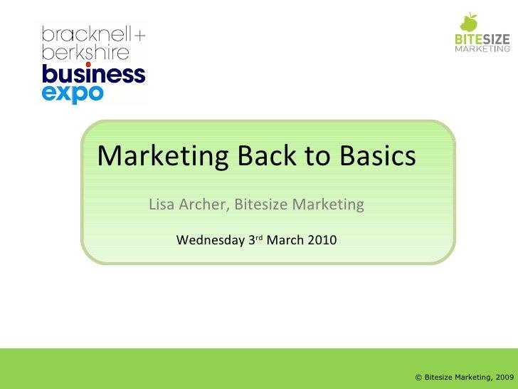 Marketing Back to Basics Lisa Archer, Bitesize Marketing Wednesday 3 rd  March 2010